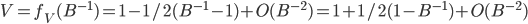 V = f_V(B^{-1}) = 1 - 1/2(B^{-1}-1) + O(B^{-2}) = 1 + 1/2(1-B^{-1}) + O(B^{-2})