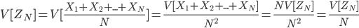 V[Z_N] = V[\frac{X_1 + X_2 + ... + X_N}{N}] = \frac{V[X_1 + X_2 + ... + X_N]}{N^2} = \frac{NV[Z_N]}{N^2} = \frac{V[Z_N]}{N}