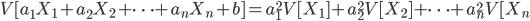 V[a_1X_1+a_2X_2+\cdots+a_nX_n +b]=a_1^2V[X_1]+a_2^2 V[X_2] +\cdots+a_n ^2 V[X_n
