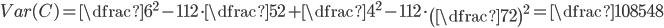 Var(C)=\dfrac{6^2-1}{12}\cdot \dfrac{5}{2}+\dfrac{4^2-1}{12}\cdot \left(\dfrac{7}{2}\right)^2=\dfrac{1085}{48}