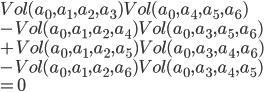 Vol(a_0,a_1,a_2,a_3) Vol(a_0,a_4,a_5,a_6) \\ - Vol(a_0,a_1,a_2,a_4) Vol(a_0,a_3,a_5,a_6) \\ + Vol(a_0,a_1,a_2,a_5) Vol(a_0,a_3,a_4,a_6) \\ - Vol(a_0,a_1,a_2,a_6) Vol(a_0,a_3,a_4,a_5) \\ = 0