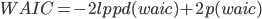 WAIC = -2lppd(waic) + 2p(waic)