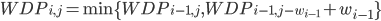 WDP_{i,j} = \min\{ WDP_{i-1,j}, WDP_{i-1, j-w_{i-1}} +w_{i-1}\}