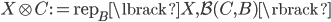 X \otimes C := \operatorname{rep} _ B \lbrack X, \mathcal{B}(C,B) \rbrack