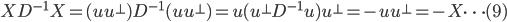XD^{-1}X = (u u^{ot}) D^{-1} (u u^{ot}) = u (u^{ot} D^{-1} u) u^{ot} = -u u^{ot} = -X cdots(9)