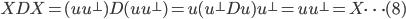 XDX = (u u^{\bot}) D (u u^{\bot}) = u (u^{\bot} D u) u^{\bot} = u u^{\bot} = X \cdots(8)