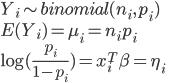 Y_{i} \sim binomial(n_{i}, p_{i})\\ E(Y_{i}) = \mu_{i} = n_{i}p_{i}\\ \log(\frac{p_{i}}{1-p_{i}}) = x_{i}^{T}\beta = \eta_{i}