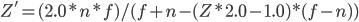 Z' = (2.0 * n * f) / (f + n - (Z * 2.0 - 1.0) * (f - n))
