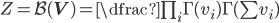 Z=\mathcal{B}(\mathbf{V}) = \dfrac{\prod_{i}\Gamma(v_{i})}{\Gamma(\sum v_{i})}