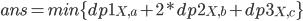 ans = min \{ dp1_{X,a} + 2*dp2_{X,b} + dp3_{X,c} \}