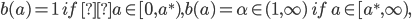 b(a) = 1 \ if \  a \in [0, a^{*}), b(a) = \alpha \in (1, \infty) \ if \ a \in [a^*, \infty),