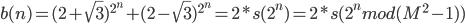 b(n) = (2+\sqrt{3})^{2^n} +(2-\sqrt{3})^{2^n} = 2*s(2^n) = 2*s(2^n mod (M^2-1))