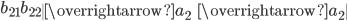 b_{21}b_{22}\begin{vmatrix}\overrightarrow{a}_2&\overrightarrow{a}_2\end{vmatrix}