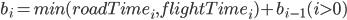 b_i = min ( roadTime_i ~,~flightTime_i ) + b_{i - 1}   (i > 0)