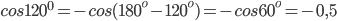 cos120^{0}=-cos(180^{o}-120^{o})=-cos60^{o}=-0,5