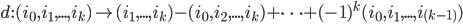 d : (i_0,i_1,...,i_k) \mapsto (i_1,...,i_k) - (i_0,i_2,...,i_k) + \cdots + (-1)^k (i_0,i_1,...,i_{(k-1)})