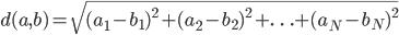 d(a,b)=\sqrt{(a_{1}-b_{1})^2+(a_{2}-b_{2})^2+\ldots+(a_{N}-b_{N})^2}