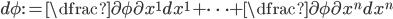 d\phi := \dfrac{\partial\phi}{\partial x^{1}}dx^{1} +\cdots+ \dfrac{\partial\phi}{\partial x^{n}}dx^{n}