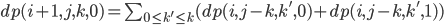 dp(i+1, j, k, 0) = \sum_{0 \leq k' \leq k}( dp(i,j-k,k',0) + dp(i,j-k,k',1) )
