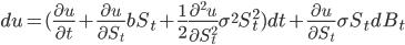 du=(\displaystyle \frac{\partial u}{\partial t}+\frac{\partial u}{\partial S_t}bS_t + \frac{1}{2}\frac{\partial^2 u}{\partial S_t^2}\sigma^2 S_t^2)dt+\frac{\partial u}{\partial S_t}\sigma S_t dB_t