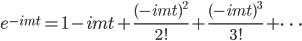 e^{-imt}=1-imt+\frac{(-imt)^2}{2!}+\frac{(-imt)^3}{3!}+\cdots