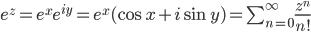 e^z = e^x e^{iy} = e^x(\cos x + i \sin y) = \sum_{n=0}^{\infty} \frac{z^n}{n!}