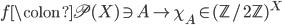 f \colon \mathfrak{P}(X) \ni A \mapsto \chi_{A} \in (\mathbb{Z}/2\mathbb{Z})^{X}