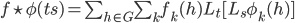 f \star \phi(ts)= \sum_{h \in G} \sum_k f_k(h) L_t [ L_s \phi_k(h) ]