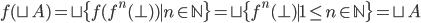 f(\sqcup A) = \sqcup \{ f(f^{n}(\bot)) \mid n \in \mathbb{N} \} = \sqcup \{ f^{n}(\bot) \mid 1 \le n \in \mathbb{N} \} = \sqcup A