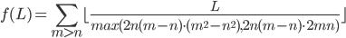 f(L)=\sum_{m\gt n}^{}\lfloor\frac{L}{max( 2n(m-n)\cdot (m^2-n^2),2n(m-n)\cdot 2mn )}\rfloor