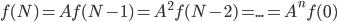 f(N) = A f(N-1) = A^2 f(N-2) = ... = A^n f(0)
