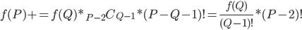 f(P) += f(Q)*{}_{P-2} C_{Q-1} * (P-Q-1)! = \frac{f(Q)}{(Q-1)!} * (P-2)!