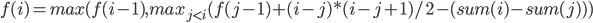 f(i) = max(f(i-1), max_{j \lt i}(f(j-1) + (i-j)*(i-j+1)/2 - (sum(i)-sum(j)))