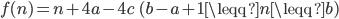f(n)=n+4a-4c\quad (b-a+1\leqq n\leqq b)