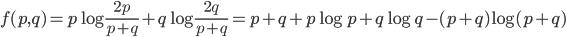f(p,q)=p\log \frac{2p}{p+q} + q\log \frac{2q}{p+q} = p+q + p\log p + q\log q - (p+q)\log (p+q)
