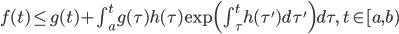 f(t) \leq g(t) + \int_{a}^{t} g(\tau)h(\tau) \exp \Big( \int_{\tau}^{t} h(\tau') d \tau' \Big) d \tau,\, \, t \in [a,b)
