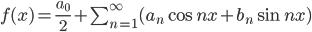 f(x) = \frac{a_0}{2} + \sum_{n = 1}^\infty (a_n \cos nx + b_n \sin nx)