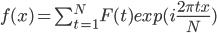 f(x) = \sum_{t=1}^{N} F(t)exp(i\frac{2\pi t x}{N})