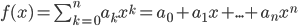 f(x)=\sum_{k=0}^{n} a_kx^k=a_0+a_1x+...+a_nx^n