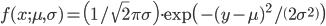 f(x;\mu,\sigma)=\(1/\sqrt 2\pi \sigma \) \cdot \exp\({-(y-\mu)}^2 / \(2 {\sigma}^2 \) \)