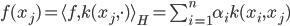 f(x_j) = \langle f,k(x_j,\cdot) \rangle_H = \sum_{i=1}^n \alpha_i k(x_i,x_j)