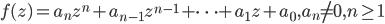 f(z)=a_nz^n + a_{n-1}z^{n-1}+\cdots+a_1z+a_0 , a_n\neq 0, n\geq 1