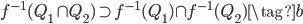 f^{-1}(Q_1 \cap Q_2) \supset f^{-1}(Q_1) \cap f^{-1}(Q_2) \tag{b}