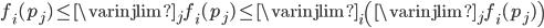 f_{i}(p_{j}) \leq \varinjlim_{j} f_{i}(p_{j}) \leq \varinjlim_{i} \left( \varinjlim_{j} f_{i}(p_{j}) \right)