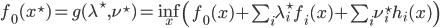f_0(x^\star)  = g(\lambda^\star, \nu^\star)  = \inf_{x} \left( f_0(x) + \sum_i \lambda^\star_i f_i(x) + \sum_i \nu^\star_i h_i(x) \right)