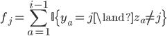 f_j = \displaystyle \sum^{i-1}_{a=1} \mathbb{I} \{ y_a = j \land z_a \neq j \}