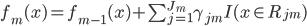f_m(x) = f_{m-1}(x) + \sum^{J_m}_{j=1} \gamma_{jm} I(x \in R_{jm})