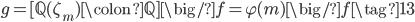 g = [\mathbb{Q}(\zeta_m)\colon \mathbb{Q}] \big/ f = \varphi(m) \big/ f \tag{13}