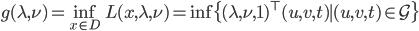 g(\lambda, \nu) = \inf_{x \in D} L(x,\lambda,\nu) = \inf\{ (\lambda,\nu,1)^\top (u,v,t) \mid (u,v,t) \in \mathcal{G} \}