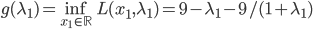 g(\lambda_1) = \inf_{x_1 \in \mathbb{R}} L(x_1, \lambda_1) = 9-\lambda_1-9/(1+\lambda_1)
